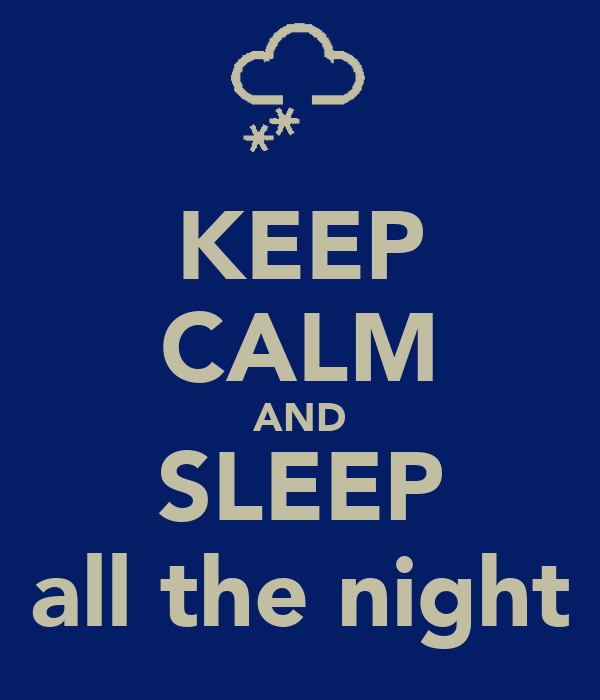 KEEP CALM AND SLEEP all the night