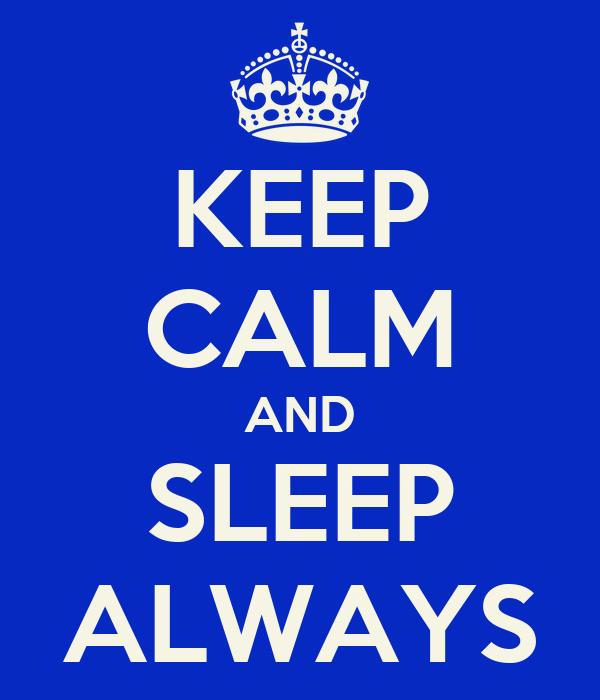 KEEP CALM AND SLEEP ALWAYS