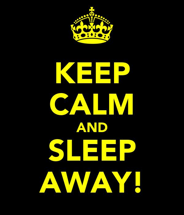 KEEP CALM AND SLEEP AWAY!