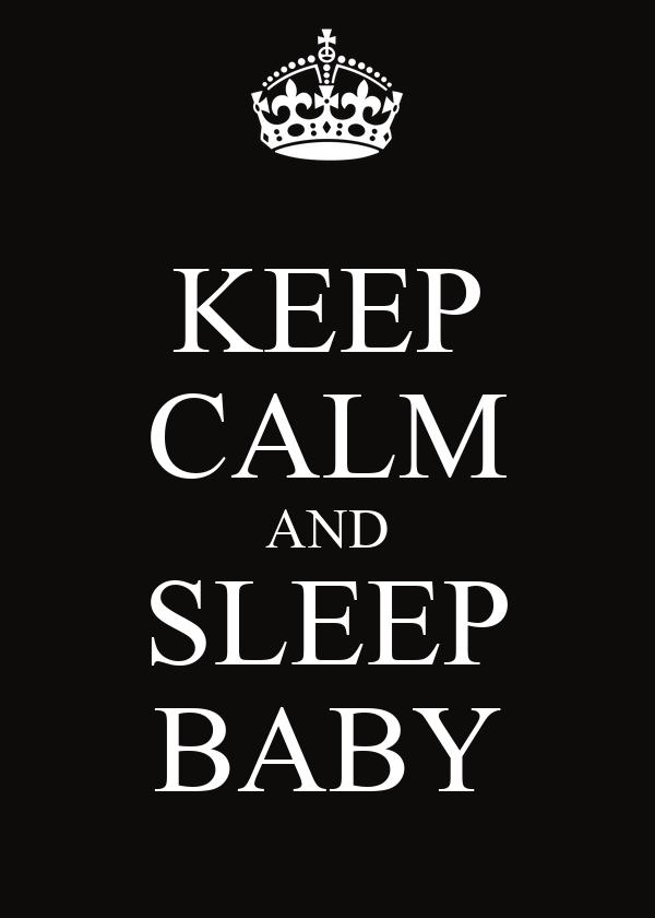 KEEP CALM AND SLEEP BABY