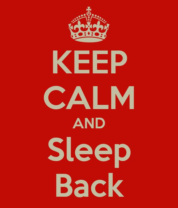 KEEP CALM AND Sleep Back