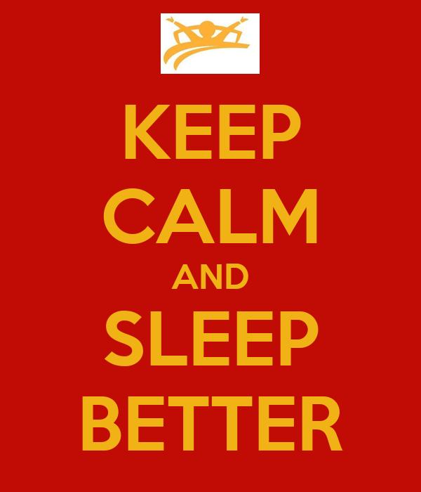 KEEP CALM AND SLEEP BETTER