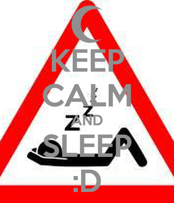 KEEP CALM AND SLEEP :D