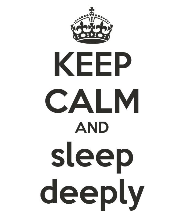 KEEP CALM AND sleep deeply