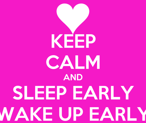 KEEP CALM AND SLEEP EARLY WAKE UP EARLY