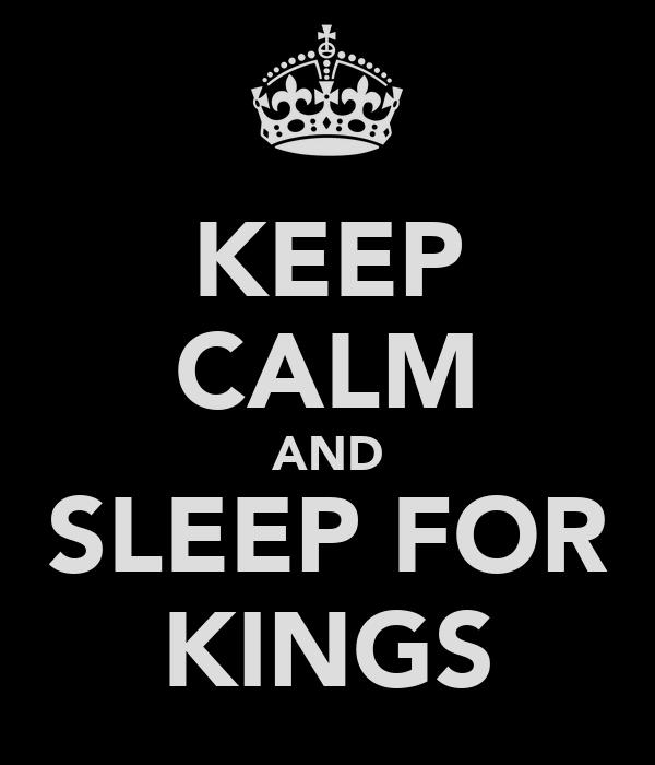 KEEP CALM AND SLEEP FOR KINGS