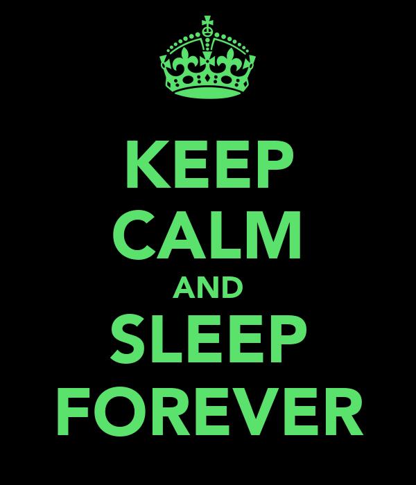 KEEP CALM AND SLEEP FOREVER