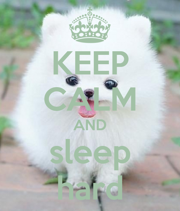 KEEP CALM AND sleep hard