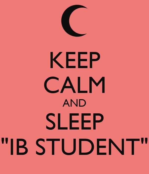 "KEEP CALM AND SLEEP ""IB STUDENT"""