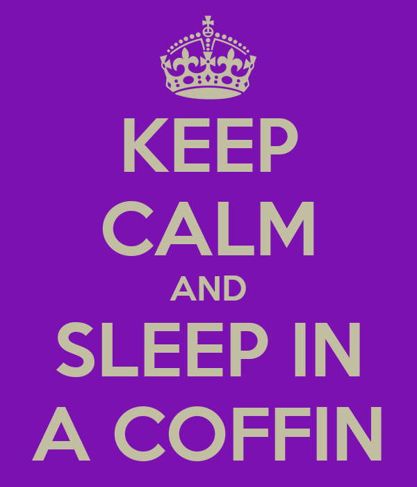 KEEP CALM AND SLEEP IN A COFFIN