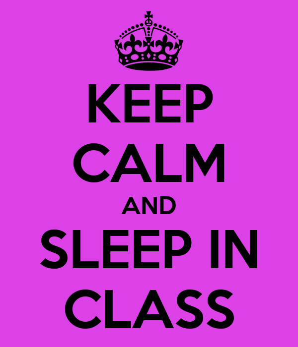 KEEP CALM AND SLEEP IN CLASS