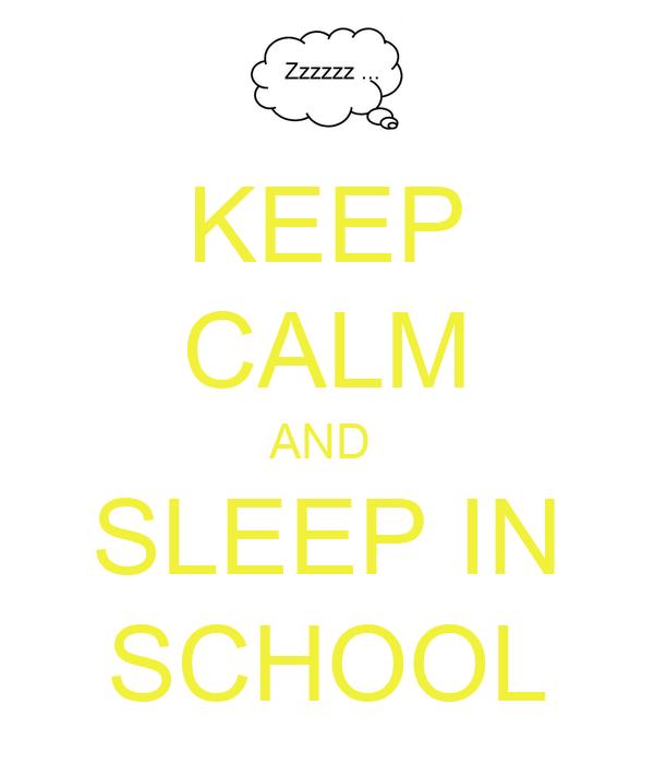 KEEP CALM AND  SLEEP IN SCHOOL