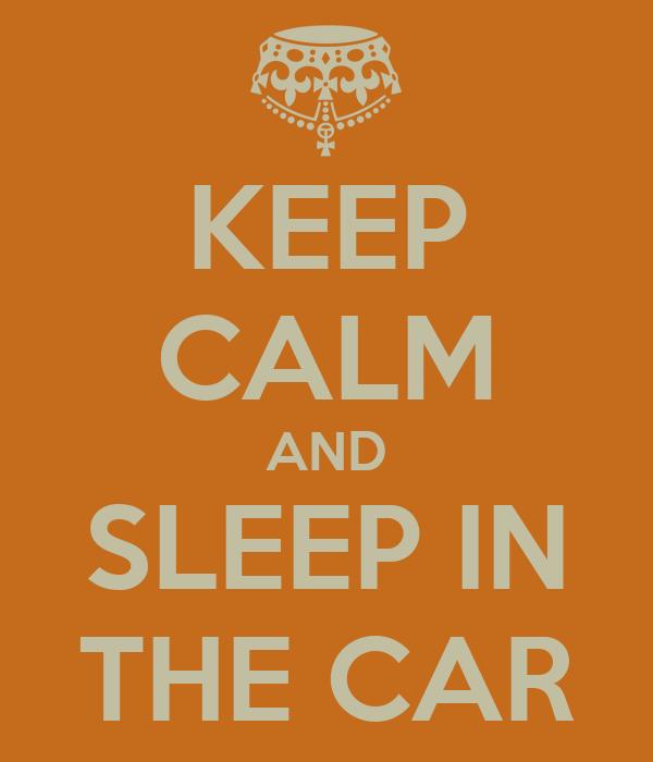 KEEP CALM AND SLEEP IN THE CAR