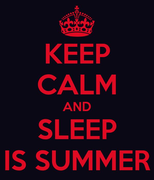 KEEP CALM AND SLEEP IS SUMMER