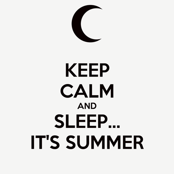 KEEP CALM AND SLEEP... IT'S SUMMER