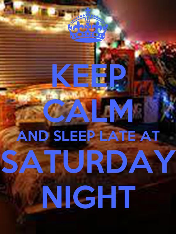KEEP CALM AND SLEEP LATE AT SATURDAY NIGHT