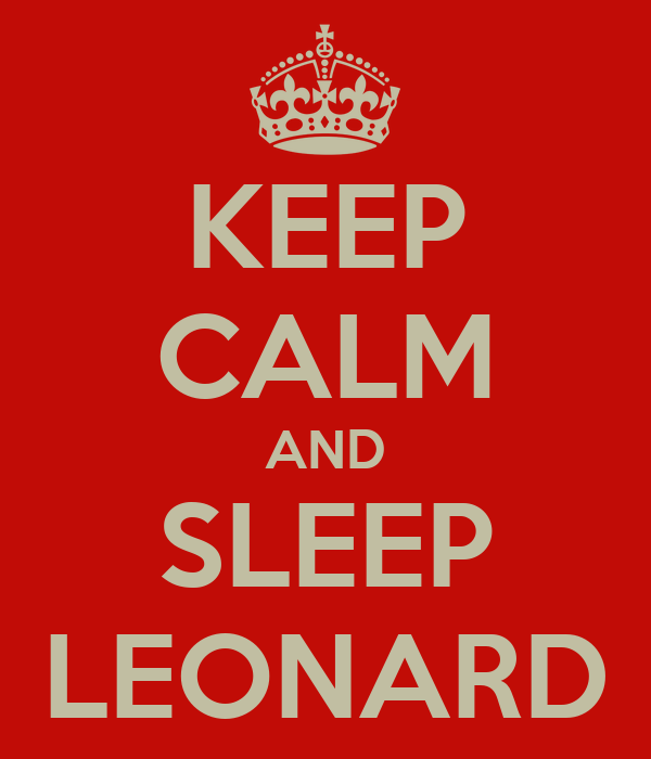 KEEP CALM AND SLEEP LEONARD