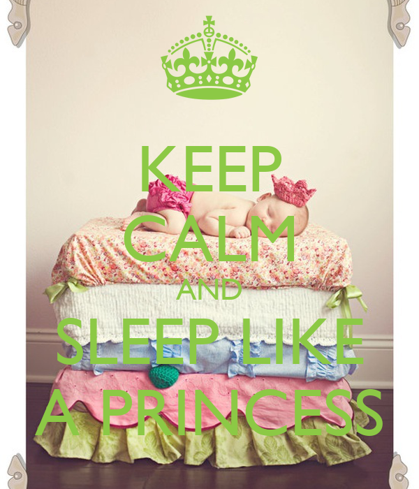 KEEP CALM AND SLEEP LIKE A PRINCESS