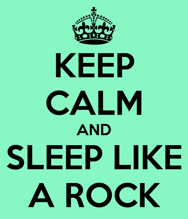 KEEP CALM AND SLEEP LIKE A ROCK