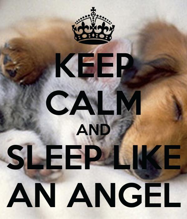 KEEP CALM AND SLEEP LIKE AN ANGEL