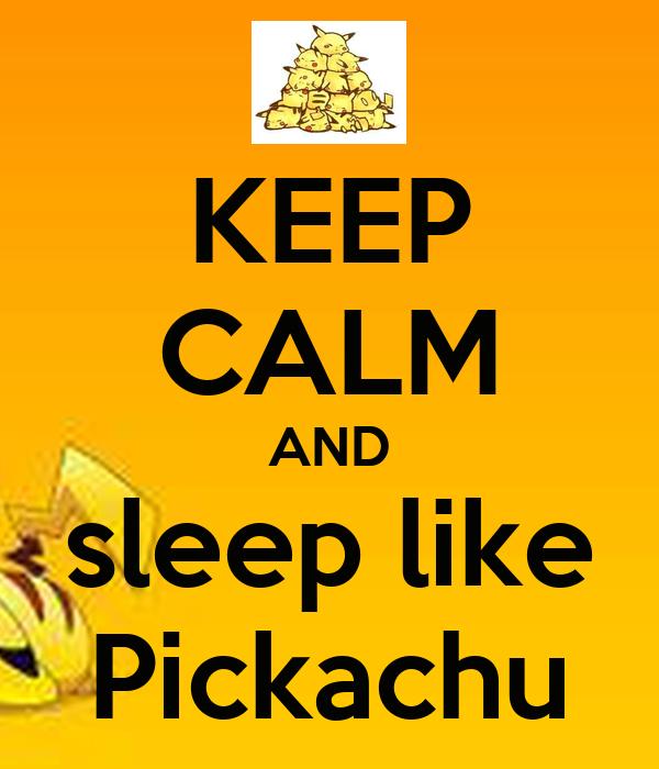 KEEP CALM AND sleep like Pickachu