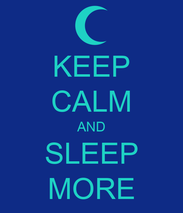 KEEP CALM AND SLEEP MORE