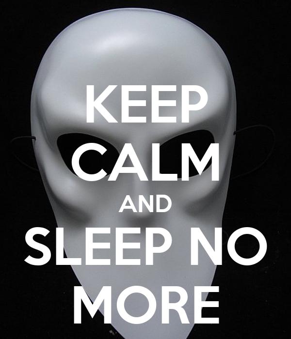 KEEP CALM AND SLEEP NO MORE