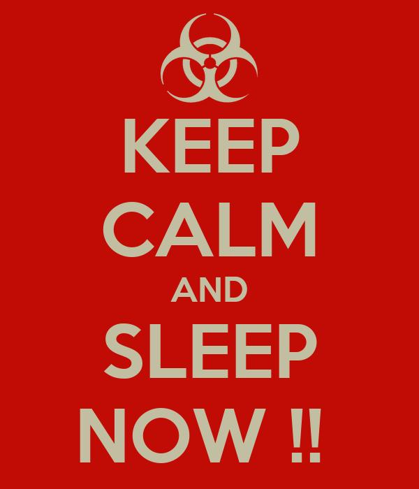KEEP CALM AND SLEEP NOW !!