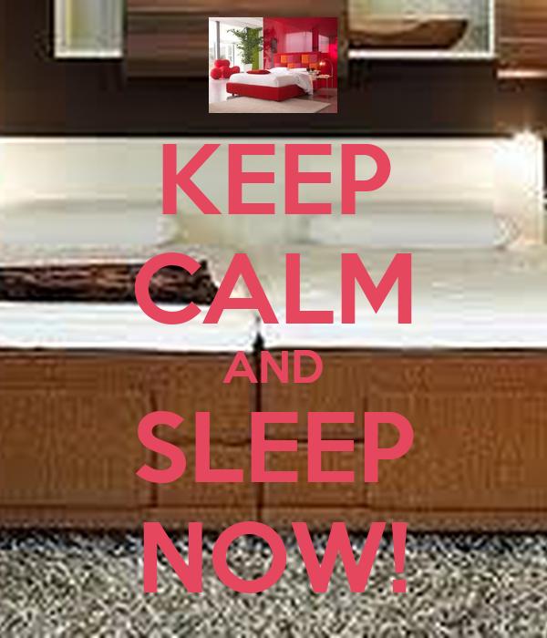KEEP CALM AND SLEEP NOW!