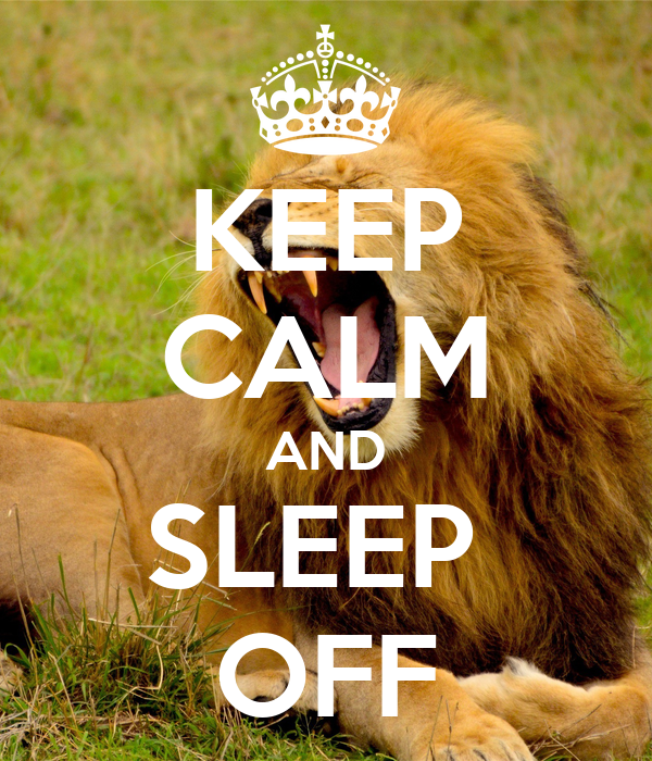 KEEP CALM AND SLEEP  OFF