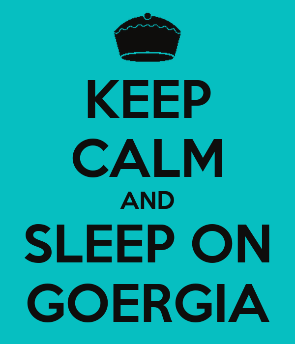 KEEP CALM AND SLEEP ON GOERGIA