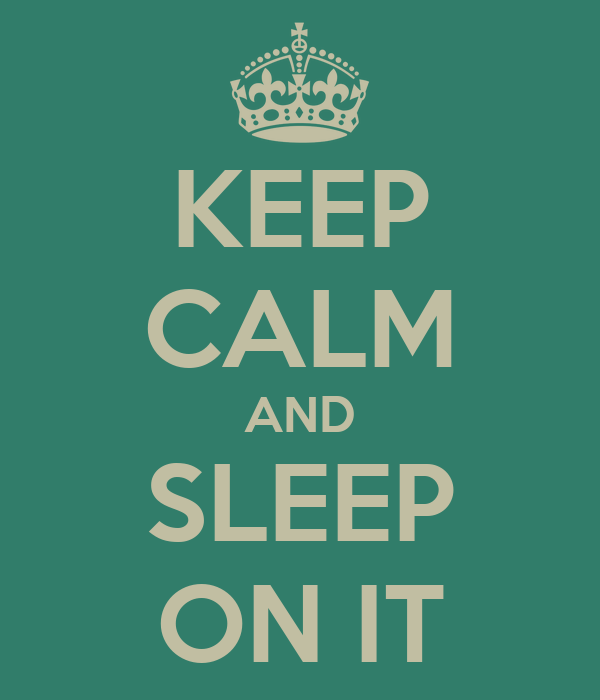 KEEP CALM AND SLEEP ON IT