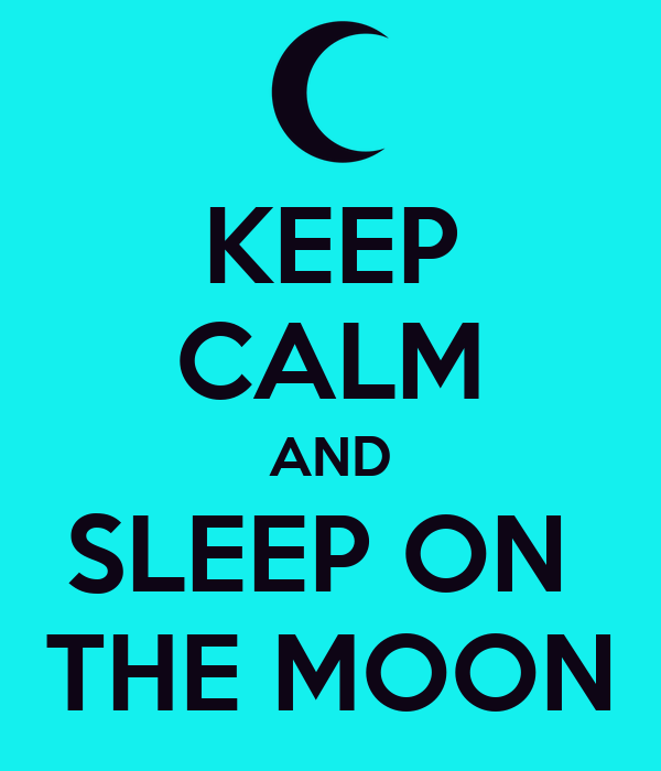 KEEP CALM AND SLEEP ON  THE MOON