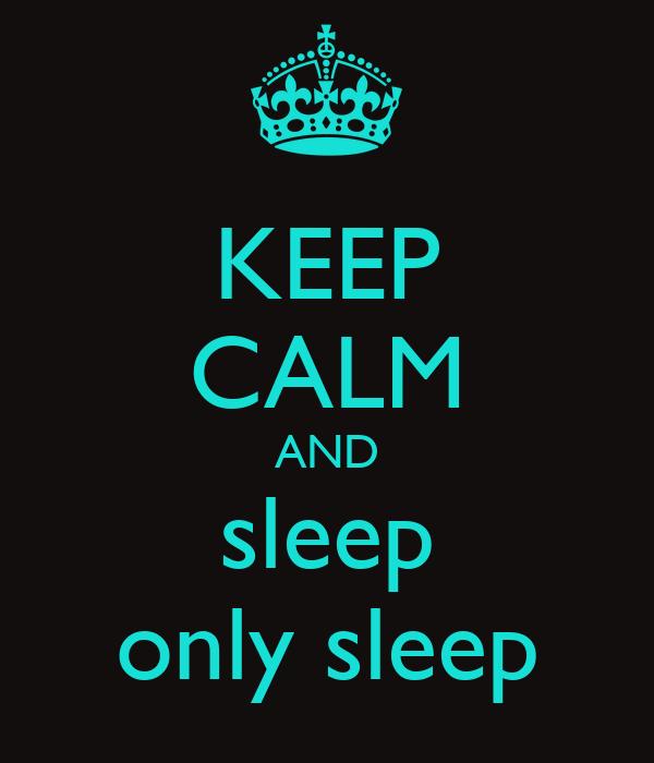 KEEP CALM AND sleep only sleep