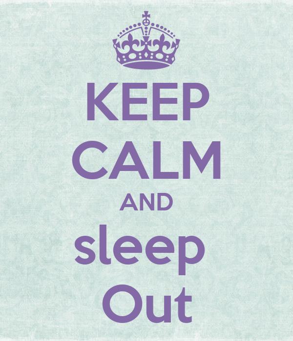 KEEP CALM AND sleep  Out