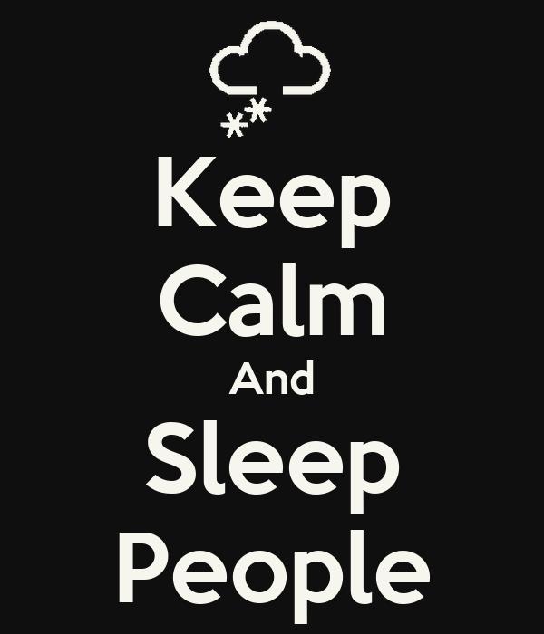 Keep Calm And Sleep People