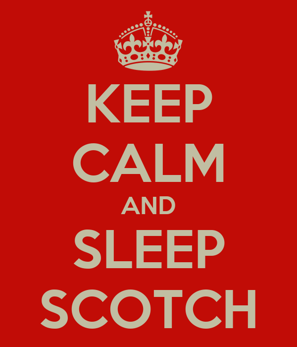 KEEP CALM AND SLEEP SCOTCH