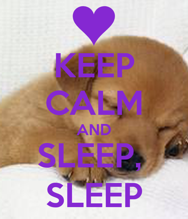 KEEP CALM AND SLEEP,  SLEEP