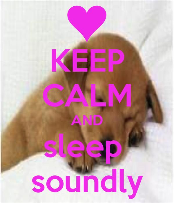 KEEP CALM AND sleep  soundly