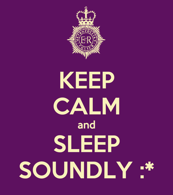 KEEP CALM and SLEEP SOUNDLY :*