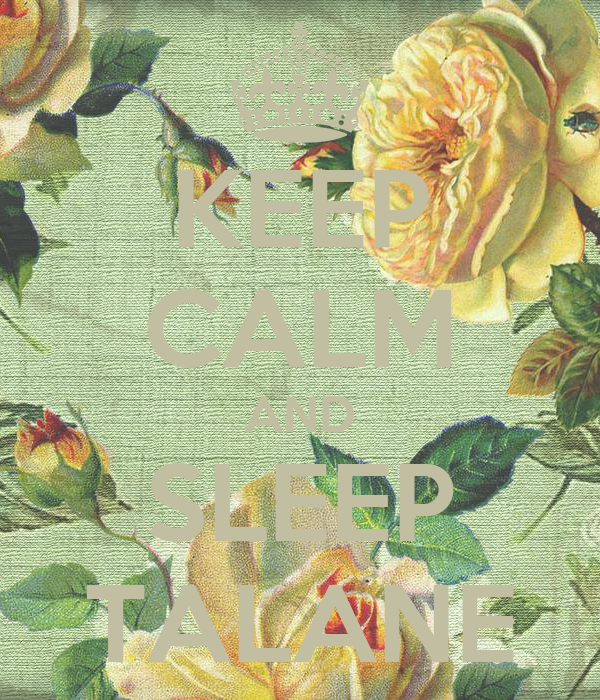 KEEP CALM AND SLEEP TALANE