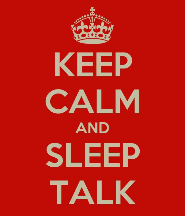 KEEP CALM AND SLEEP TALK