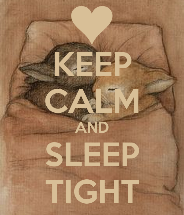 KEEP CALM AND SLEEP TIGHT