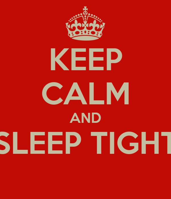 KEEP CALM AND SLEEP TIGHT