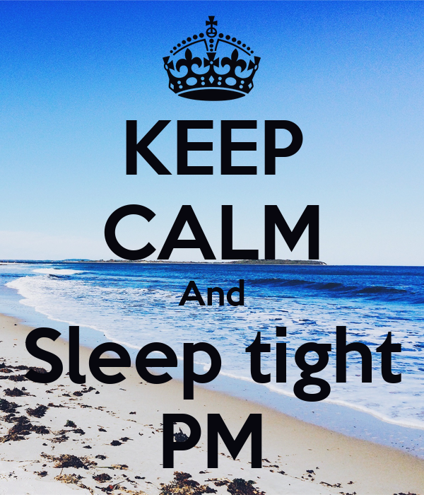 KEEP CALM And Sleep tight PM
