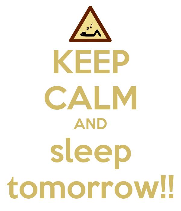KEEP CALM AND sleep tomorrow!!