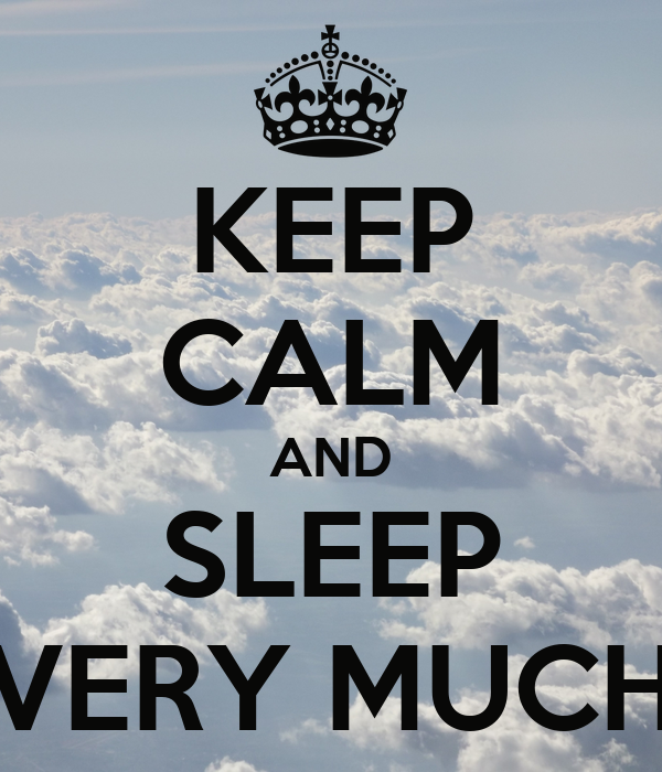 KEEP CALM AND SLEEP VERY MUCH