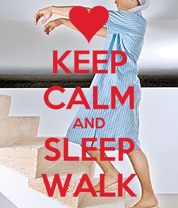 KEEP CALM AND SLEEP WALK