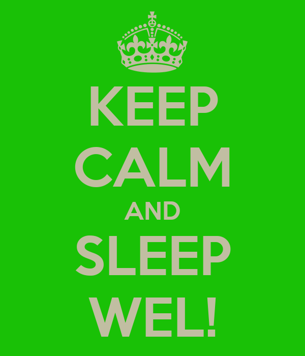 KEEP CALM AND SLEEP WEL!