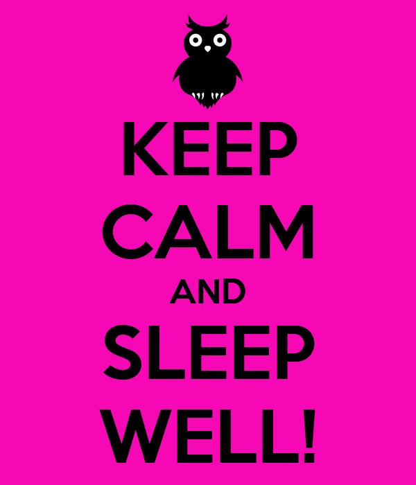 KEEP CALM AND SLEEP WELL!